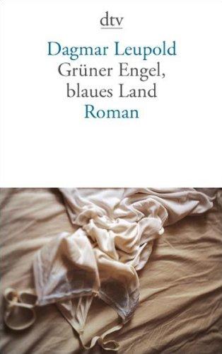 Grüner Engel, blaues Land: Leupold, Dagmar