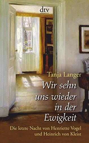 9783423139816: Wir sehn uns wieder in der Ewigkeit: Die letzte Nacht von Henriette Vogel und Heinrich von Kleist Erz�hlung