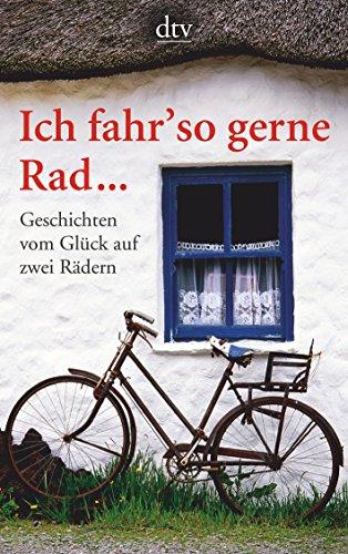 9783423140881: Ich fahr' so gerne Rad...: Geschichten vom Gl�ck auf zwei R�dern