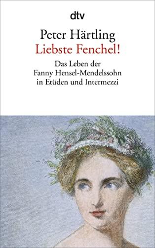 9783423141956: Liebste Fenchel!: Das Leben der Fanny Hensel-Mendelssohn in Etüden und Intermezzi