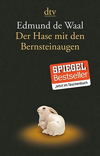 Der Hase mit den Bernsteinaugen Das verborgene Erbe der Familie Ephrussi / Edmund de Waal. Aus dem Engl. von Brigitte Hilzensauer