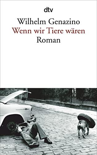Wenn Wir Tiere Waren: Genazino, Wilhelm