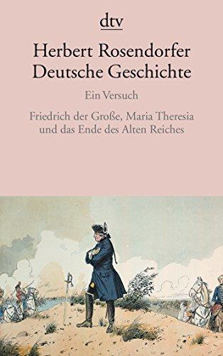 9783423142755: Deutsche Geschichte 06: Ein Versuch Friedrich der Große, Maria Theresia und das Ende des Alten Reiches