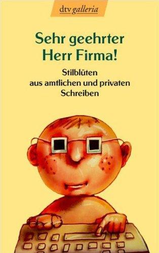 9783423200530: Sehr geehrter Herr Firma. Stilblüten aus amtlichen und privaten Schreiben.