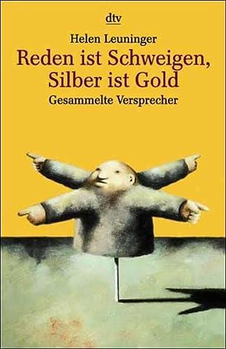 9783423201186: Reden ist Schweigen. Silber ist Gold. Gesammelte Versprecher.