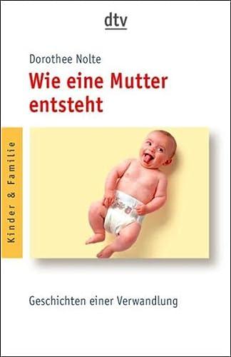 9783423204422: Wie eine Mutter entsteht: Geschichten einer Verwandlung