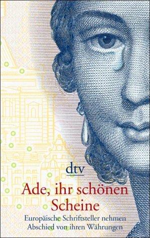 9783423205146: Ade, ihr schönen Scheine - Europäische Schriftsteller nehmen Abschied von ihren Währungen