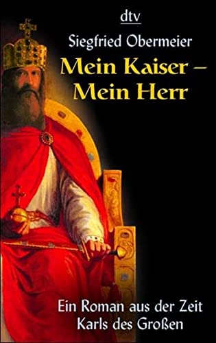 9783423205870: Mein Kaiser - Mein Herr: Ein Roman aus der Zeit Karls des Grossen