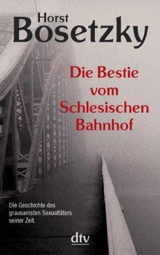 9783423208321: Die Bestie vom Schlesischen Bahnhof: Dokumentarischer Kriminalroman aus den 20er Jahren
