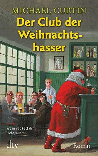 Der Club der Weihnachtshasser: Roman (3423211741) by Michael Curtin