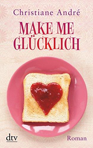 Make me glücklich: Roman: Christiane André