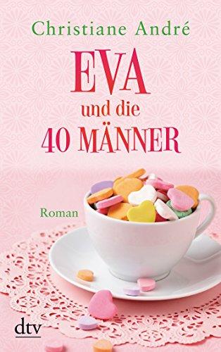 Eva und die 40 Männer Roman. Originalausgabe: Andre, Christiane