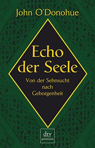 Echo der Seele. Von der Sehnsucht nach Geborgenheit. (3423241802) by John ODonohue