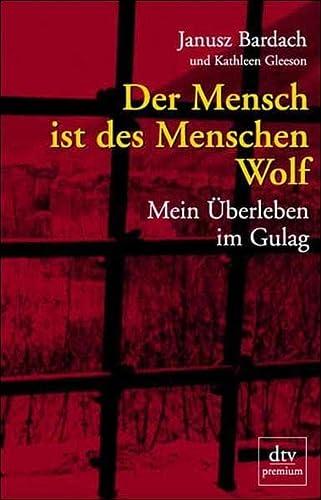 Der Mensch ist des Menschen Wolf. Mein Überleben im Gulag: Bardach, Janusz/ Gleeson, Kathleen
