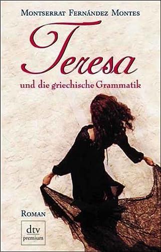 Teresa und die griechische Grammatik. Roman: Montes, Montserrat Fernández