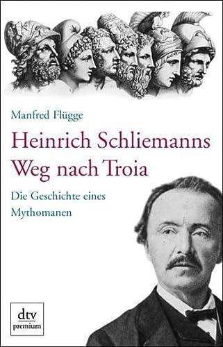 9783423242929: Heinrich Schliemanns Weg nach Troia: Die Geschichte eines Mythomanen