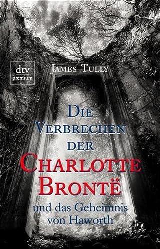 9783423243605: Die Verbrechen der Charlotte Bronte und das Geheimnis von Haworth.