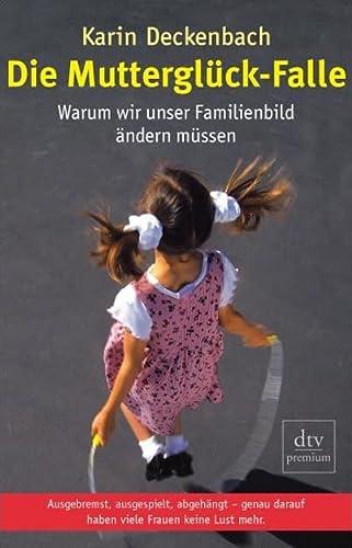Die Mutterglück-Falle, Warum wir unser Familienbild ändern: Deckenbach, Karin