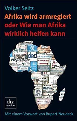9783423247351: Afrika wird armregiert oder Wie man Afrika wirklich helfen kann: Mit einem Vorwort von Rupert Neudeck
