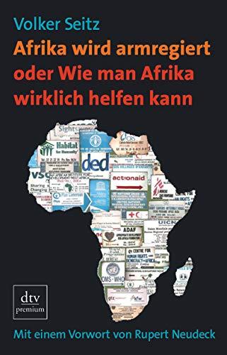 9783423248082: Afrika wird armregiert oder Wie man Afrika wirklich helfen kann: Mit einem Vorwort von Rupert Neudeck