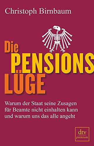 9783423249263: Die Pensionslüge: Warum der Staat seine Zusagen für Beamte nicht einhalten kann und warum uns das alle angeht