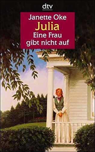 Julia : eine Frau gibt nicht auf. Großdruck Janette Oke Dt. von Beate Peter / dtv ; 25127 : Großdruck - Oke, Janette