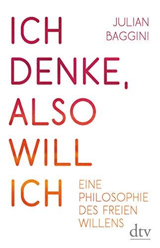 9783423280839: Ich denke, also will ich: Eine Philosophie des freien Willens