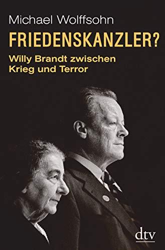 Friedenskanzler? Willy Brandt zwischen Krieg und Terror Mit Beiträgen von Thomas Brechenmacher, Lisa Wreschniok und Till Rüger - Wolffsohn, Michael