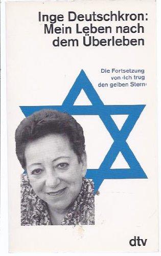 Mein Leben nach dem Überleben. Die Fortsetzung von > Ich trug den gelben Stern <. o.A. - Deutschkron, Inge.