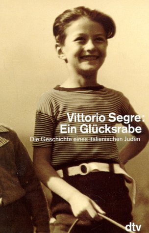 Ein Glücksrabe. Die Geschichte eines italienischen Juden: Segre, Vittorio
