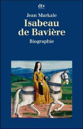 9783423306331: Isabeau de Baviere. Die Wittelsbacherin auf Frankreichs Thron.