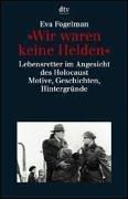 Wir waren keine Helden - Lebensretter im Angesicht des Holocaust - Motive, Geschichten, Hintergründe - Fogelman, Eva