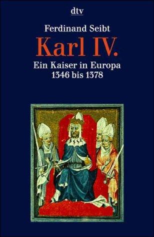 9783423307673: Karl IV. Ein Kaiser in Europa 1346 bis 1378 / Ferdinand Seibt