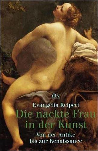 Die nackte Frau in der Kunst. Von der Antike bis zur Renaissance. Mit einer Einleitung der Verfasserin. Mit einem Literaturverzeichnis. - (=dtv 30793). - Kelperi, Evangelia