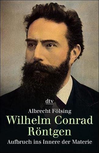 9783423308366: Wilhelm Conrad Röntgen. Aufbruch ins Innere der Materie.