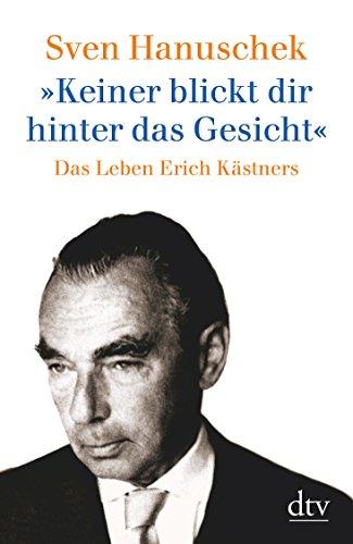 9783423308717: Keiner blickt dir hinter das Gesicht. Das Leben Erich Kästners.