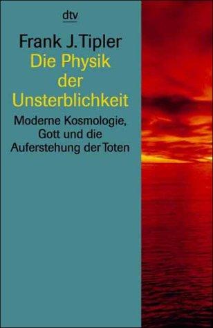 9783423330190: Die Physik der Unsterblichkeit. Moderne Kosmologie, Gott und die Auferstehung der Toten