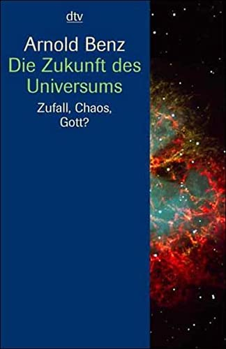 Die Zukunft des Universums : Zufall, Chaos, Gott. Arnold Benz / Fischer ; 33062 - Benz, Arnold (Verfasser)
