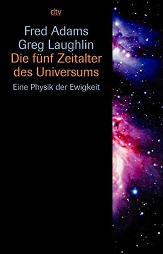 Die fünf Zeitalter des Universums. Eine Physik der Ewigkeit. (9783423330862) by Fred Adams; Greg Laughlin