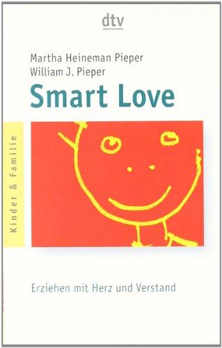 9783423340328: Smart Love: Erziehen mit Herz und Verstand