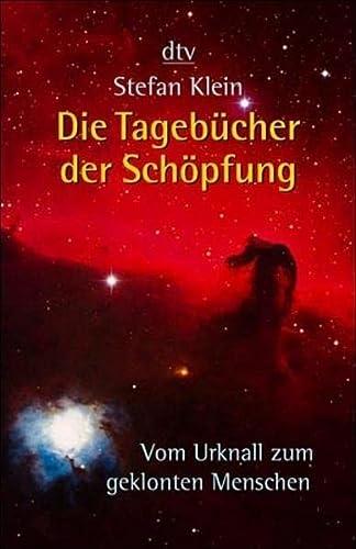 Die Tagebücher der Schöpfung : Vom Urknall zum geklonten Menschen - Stefan Klein