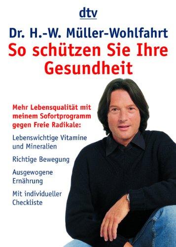 9783423341608: So schützen Sie Ihre Gesundheit: Mehr Lebensqualität mit meinem Sofort-Programm gegen Freie Radikale: lebenswichtige Vitamine und Mineralien, richtige ... Ernährung. Mit individueller Checkliste