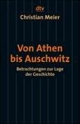 9783423343237: Von Athen bis Auschwitz: Betrachtungen zur Lage der Geschichte