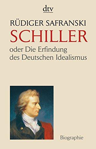 9783423344258: Friedrich Schiller: Oder Die Erfindung des Deutschen Idealismus