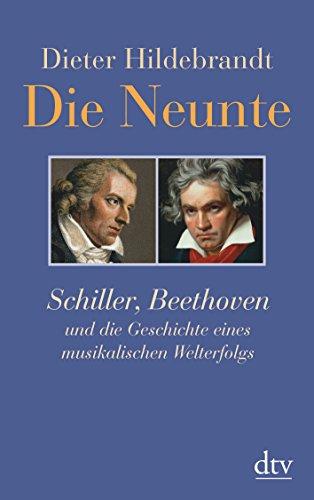 9783423345606: Die Neunte: Schiller, Beethoven und die Geschichte eines musikalischen Welterfolgs