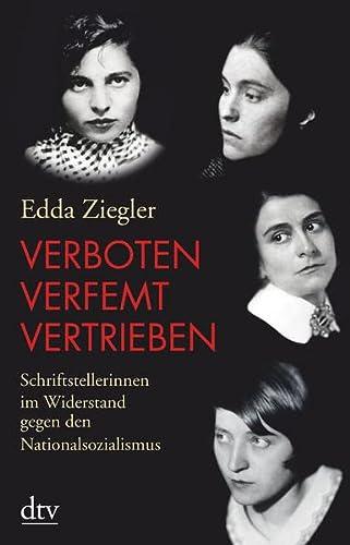 Verboten - verfemt - vertrieben: Schriftstellerinnen im Widerstand gegen den Nationalsozialismus Schriftstellerinnen im Widerstand gegen den Nationalsozialismus - Ziegler, Edda