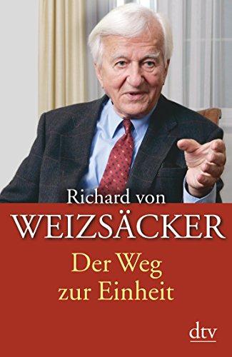 Der Weg zur Einheit: Weizsäcker, Richard Von