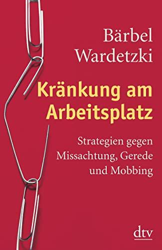 Kränkung am Arbeitsplatz: Strategien gegen Missachtung, Gerede: Wardetzki, Bärbel