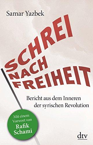 9783423347792: Schrei nach Freiheit: Bericht aus dem Inneren der syrischen Revolution Mit einem Vorwort von Rafik Schami