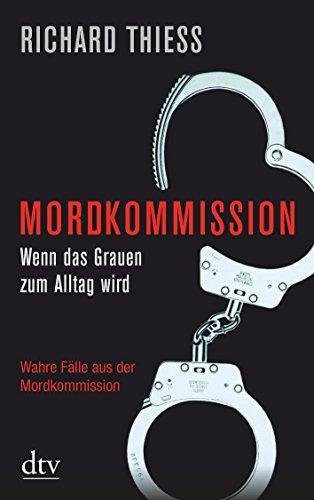 9783423347921: Mordkommission: Wenn das Grauen zum Alltag wird Wahre Fälle aus der Mordkommission